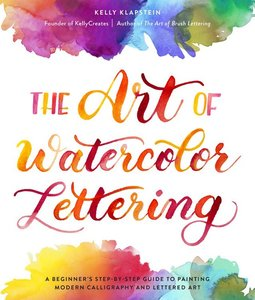 Libro The Art of Watercolor Lettering escrito por Kelly Klapstein